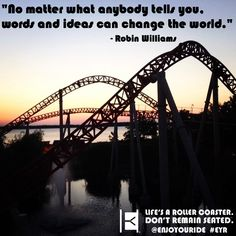 """""""No matter what anybody tells you, words and ideas can change the world."""" - Robin Williams 1951-2014  Life's a roller coaster. Don't remain seated. @ENJOYOURIDE #EYR www.looseleafbrands.com  Photo credit: @brettdemaris"""