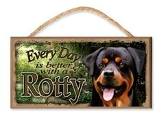Everyday is Better With A Rottweiler (garden scene) Wooden Sign / Plaque featuring the Art of S. Rogers. #rottweiler #rotty