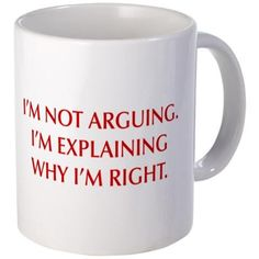 I'm not arguing I'm explaining why I'm right, motivational, wisdom, humor, sexy, quote, funny, cool, mug, relationship, holiday, sarcastic, love, hipster, birthday, gift, POPULAR, BEST SELLER, shirt, Christmas