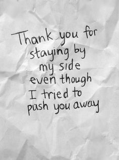 Thank you for staying by my side even though I tried to push you away.