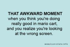 """I really hate these """"that awkward moment when"""" things because they are never and awkward moment. By this one is actually funny because this happens to me pretty much every time I play this game"""