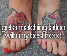 Get A Matching Tattoo With My Best Friend. It would be way different then these.