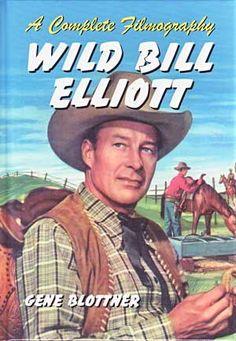 Wild Bill Movie   Wild Bill Elliott - A Complete Filmography