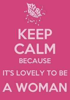 Because It's Lovely To Be A Woman