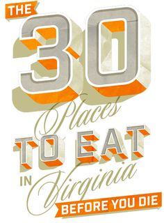 The 30 places to eat in Virginia before you die - I've been to only two and they were both incredible!  Would love to try more :)