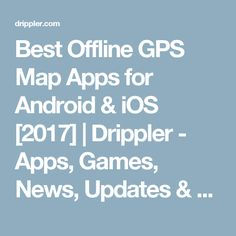 Best Offline GPS Map Apps for Android & iOS [2017] | Drippler - Apps, Games, News, Updates & Accessories