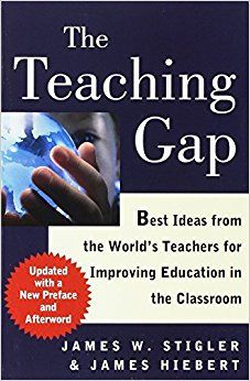 The Teaching Gap: Best Ideas from the World's Teachers for Improving Education in the Classroom: James W. Stigler, James Hiebert: 9781439143131: Amazon.com: Books