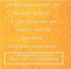 Small business owners are brave overcomers!    LillyAdvising.com