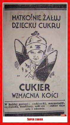 Do not limit your kids intake of sugar. Sugar makes your kids bones strong. Communist Propaganda, I Will Remember You, Polish Posters, Old Advertisements, Art Deco Posters, My Childhood Memories, Illustrations And Posters, Man Humor, Old Pictures