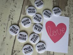 A great batch of Team Bride badges. All hand made in our UK workshop.