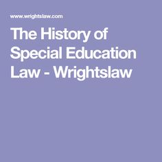 The History of Special Education Law - Wrightslaw