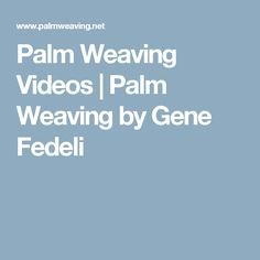 Palm Weaving Videos | Palm Weaving by Gene Fedeli