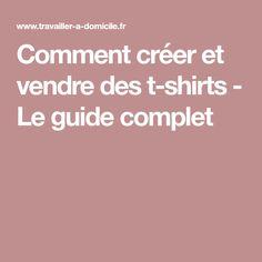 Comment créer et vendre des t-shirts - Le guide complet