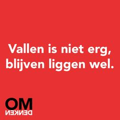 Vallen is niet erg. Wall Quotes, True Quotes, Words Quotes, Motivational Quotes, Funny Quotes, Inspirational Quotes, Qoutes, The Words, Cool Words