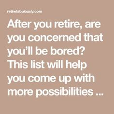 After you retire, are you concerned that you'll be bored? This list will help you come up with more possibilities for activities to pursue after you retire. Retirement Strategies, Retirement Benefits, Retirement Advice, Happy Retirement, Retirement Parties, Retirement Planning, Preparing For Retirement, Web 2.0