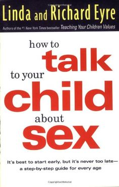 Bestseller Books Online How to Talk to Your Child About Sex: It's Best to Start Early, but It's Never Too Late -- A Step-by-Step Guide for Parents Linda Eyre, Richard Eyre $10.87
