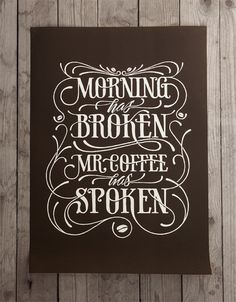 Morning has broken, Mr. Coffee has spoken