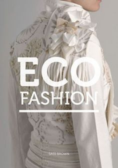 """""""Eco Fashion"""" by Sass Brown; Eco Fashion shows the range of sustainable and ethical products available around the globe and explains the stories behind them, as well as showing how and where they make a difference. Slow Fashion, Ethical Fashion, Fashion Brands, Fast Fashion, Sustainable Design, Sustainable Fashion, Fashion Books, Fashion Show, High Fashion"""