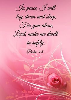 Psalm In peace I will lay down and sleep, for you alone, Lord, make me dwell in safety. Biblical Quotes, Religious Quotes, Bible Verses Quotes, Bible Scriptures, Spiritual Quotes, Faith Verses, Peace Quotes, Favorite Bible Verses, Good Night Quotes