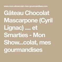 Gâteau Chocolat Mascarpone (Cyril Lignac) .... et Smarties - Mon Show...colat, mes gourmandises