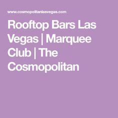 Rooftop Bars Las Vegas | Marquee Club | The Cosmopolitan