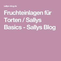 Fruchteinlagen für Torten / Sallys Basics - Sallys Blog Cupcakes, Blog, Desserts, Sally, Tricks, Tarts, Tigger, Dips, Muffins