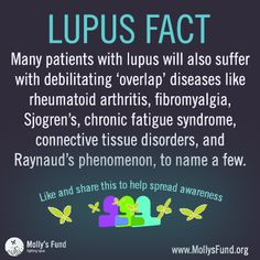 #Lupus- Many patients with lupus will also suffer with other debilitating 'overlap' diseases like RA, Chronic Fatigue Syndrome, Connective Tissue Disorders, and many more.  www.mollysfund.org