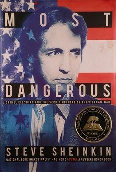 Most Dangerous: Daniel Ellsberg and the Secret History of the Vietnam War — Steve Sheinkin // 2016 Excellence in Nonfiction Award (YALSA)