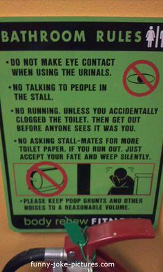 I have never seen rules in a bathroom. I bet this catches on; we need more people telling us what to do and how to do it., esp. in the bathroom.