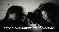 Have nice human life , Katherine