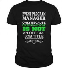 EVENT PROGRAM MANAGER - FREAKIN - #mens dress shirts #cool hoodie. CHECK PRICE => https://www.sunfrog.com/LifeStyle/EVENT-PROGRAM-MANAGER--FREAKIN-Black-Guys.html?id=60505