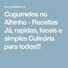 Cogumelos no Alhinho - Receitas Já, rapidas, faceis e simples Culinária para todos!!!