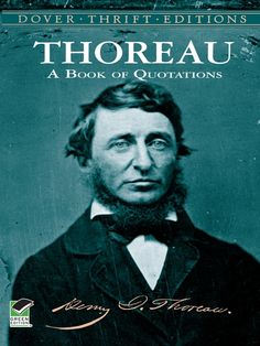 Thoreau by Henry David Thoreau  In more than 600 striking, thought-provoking excerpts, grouped under 17 headings, Thoreau rails against injustice, gives voice to his love of nature, and advocates simplicity and conscious living. Note. #doverthrift #classiclit #thoreau #doverthrift #classiclit #thoreau