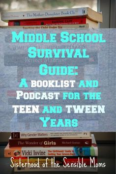 Got a middle schooler? This booklist and podcast will keep you sane and happy through the teen and tween years--Sisterhood of the Sensible Moms