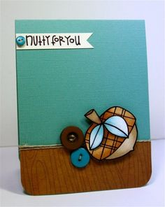 Nutty for YOU! by stamp_momma - Cards and Paper Crafts at Splitcoaststampers