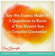 Do We Need a Couples Counselor? How to Know if Couples Therapy is Right for You.  www.amplifyhappinessnow.com