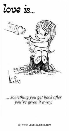 Love Is. something you get back afteryou've given it away. Husband Quotes, Love Quotes For Him, Love Him, Love Is Cartoon, Love Is Comic, New Love, What Is Love, Funny Love, Cute Love