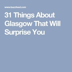 31 Things About Glasgow That Will Surprise You