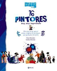 16 pintores muy, muy importantes :  libro para los que      quieren conocer a algunos de los pintores más importantes del      mundo / Óscar Muinelo ; Violeta Monreal