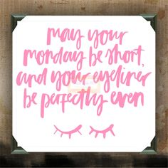 """May your Monday be short and your eyeliner be perfectly even 