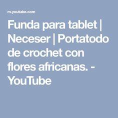 Funda para tablet | Neceser | Portatodo de crochet con flores africanas. - YouTube