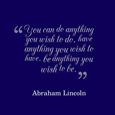 "Abraham Lincoln - ""You can do anything you wish to do, have anything you wish to have, be anything you wish to be."" #quote #entrepreneurial #business // www.growthfunders.com"