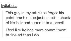 Let's be real, he's clearly more of a Van Gogh than a Picasso.   - Sugarscape.com