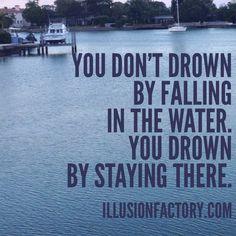 illusionfactory.com #quote #wisdom #inspirational #water #drown #motivational #viqua