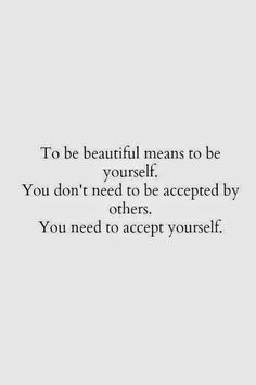 Self acceptance is key to a happier life..... I'm still getting there :)