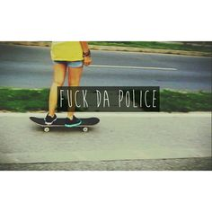 F*ck the police ^-^
