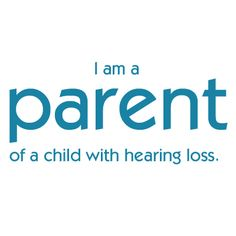 Where do I start? I am a parent of a child with hearing loss.
