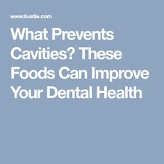 What Prevents Cavities? These Foods Can Improve Your Dental Health