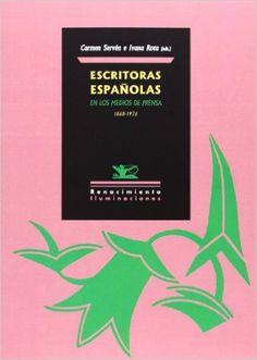 Escritoras españolas en los medios de prensa, 1868-1936 / edición de Carmen Servén e Ivana Rota