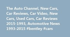 The Auto Channel, New Cars, Car Reviews, Car Video, New Cars, Used Cars, Car Reviews 2015-1993, Automotive News 1993-2015 #bentley #cars http://cars.remmont.com/the-auto-channel-new-cars-car-reviews-car-video-new-cars-used-cars-car-reviews-2015-1993-automotive-news-1993-2015-bentley-cars/  #auto ratings # Automotive News for December 03, 2015 Ford is using an innovative new process to give a new lease of life to old engines that would othe. Continue Reading Infiniti Q30 Sport ROLLE…